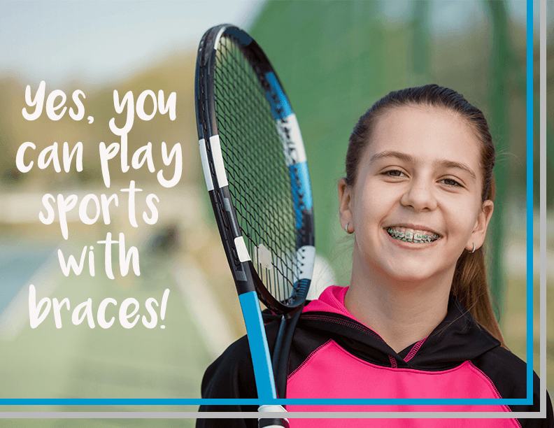 Yes, you can play sports with braces